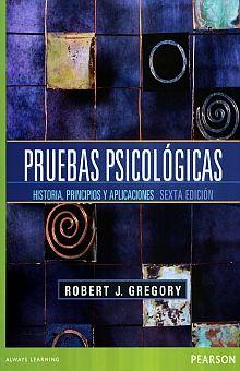 PRUEBAS PSICOLOGICAS. HISTORIA PRINCIPIOS Y APLICACIONES / 6 ED.