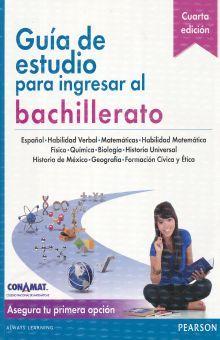 GUIA DE ESTUDIO PARA INGRESAR AL BACHILLERATO / 4 ED.