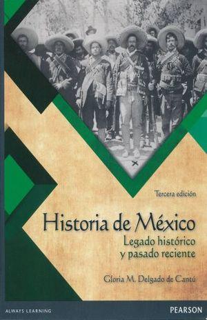 HISTORIA DE MEXICO. LEGADO HISTORICO Y PASADO RECIENTE / 3 ED. BACHILLERATO