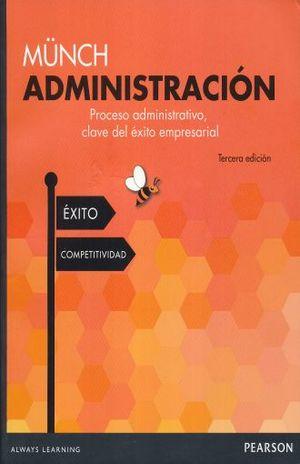 ADMINISTRACION. PROCESO ADMINISTRATIVO CLAVE DEL EXITO EMPRESARIAL / 3 ED.