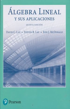 ALGEBRA LINEAL Y SUS APLICACIONES / 5 ED.