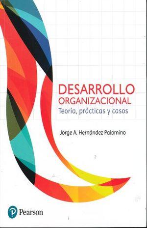 DESARROLLO ORGANIZACIONAL TEORIA CASOS Y PRACTICAS
