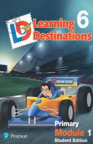 LEARNING DESTINATIONS 6 PRIMARY MODULE 1. STUDENT EDITION