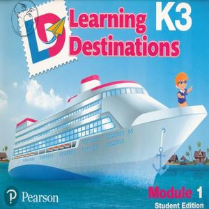 LEARNING DESTINATIONS K3 MODULE 1. STUDENT EDITION
