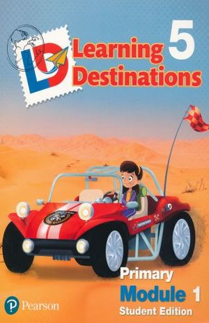 LEARNING DESTINATIONS 5 PRIMARY MODULE 1. STUDENT EDITION