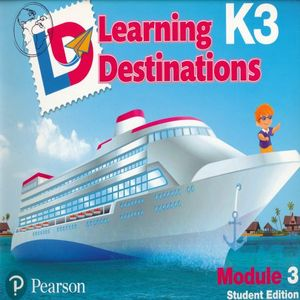 LEARNING DESTINATIONS K3 MODULE 3. STUDENT EDITION