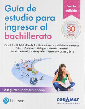 GUIA DE ESTUDIO PARA INGRESAR AL BACHILLERATO (CONAMAT) / 6 ED.