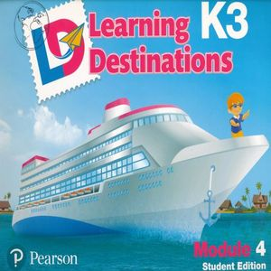 LEARNING DESTINATIONS K3 MODULE 4. STUDENT EDITION