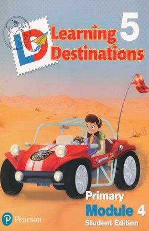 LEARNING DESTINATIONS 5 PRIMARY MODULE 4. STUDENT EDITION