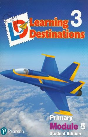 LEARNING DESTINATIONS 3 PRIMARY MODULE 5. STUDENT EDITION