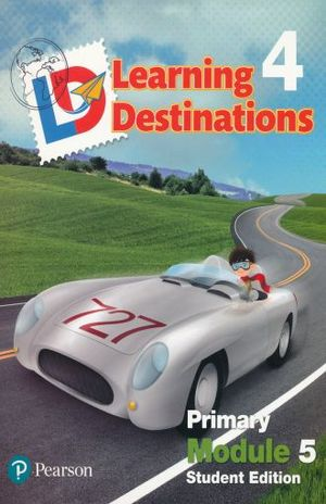 LEARNING DESTINATIONS 4 PRIMARY MODULE 5. STUDENT EDITION