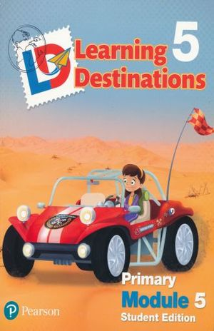 LEARNING DESTINATIONS 5 PRIMARY MODULE 5. STUDENT EDITION