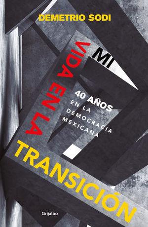 Mi vida en la transición. 40 años en la democracia mexicana