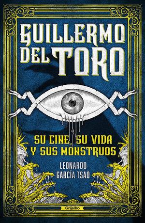Guillermo del Toro. Su cine, su vida y sus monstruos