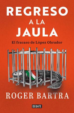 Regreso a la jaula. El fracaso de López Obrador