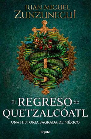 El regreso de Quetzalcóatl. Una historia sagrada de México