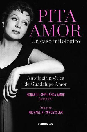 Pita Amor un caso mitológico. Antología poética de Guadalupe amor