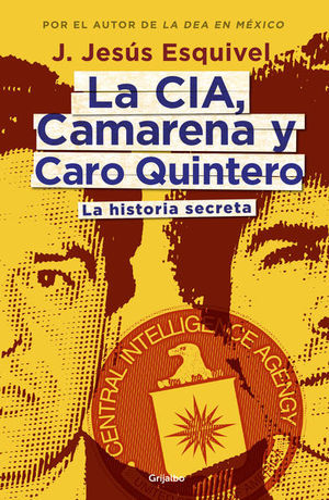 La CIA, Camarena y Caro Quintero. La historia secreta