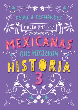 Había una vez mexicanas que hicieron historia / vol. 3