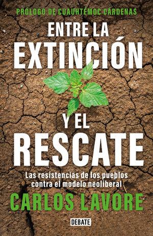 Entre la extinción y el rescate. Las resistencias de los pueblos contra el modelo neoliberal