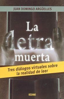 LETRA MUERTA, LA. TRES DIALOGOS VIRTUALES SOBRE LA REALIDAD DE LEER
