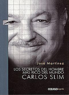 SECRETOS DEL HOMBRE MAS RICO DEL MUNDO CARLOS SLIM, LOS