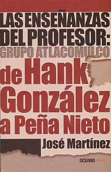 ENSEÑANZAS DEL PROFESOR GRUPO ATLACOMULCO. DE HANK GONZALEZ A PEÑA NIETO