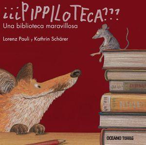 PIPPILOTECA. UNA BIBLIOTECA MARAVILLOSA / PD.