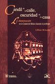 CANDIL DE LA CALLE OSCURIDAD DE SU CASA. LA ILUMINACION EN LA CIUDAD DE MEXICO DURANTE EL PORFIRIATO