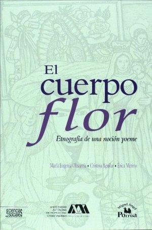 CUERPO FLOR, EL. ETNOGRAFIA DE UNA NOCION YOEME