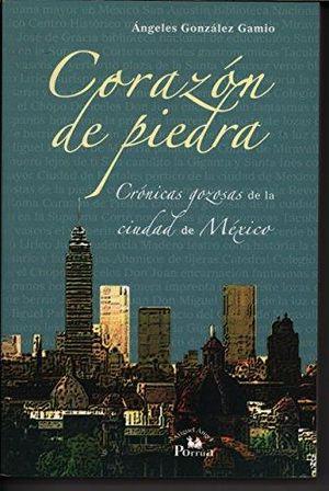 CORAZON DE PIEDRA. CRONICAS GOZOSAS DE LA CIUDAD DE MEXICO / 2 ED.