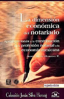 DIMENSION ECONOMICA DEL NOTARIADO, LA. APROXIMACIONES A LA CONTRIBUCION DE LA PROFESION NOTARIAL A LA ECONOMIA MEXICANA / 2 ED.