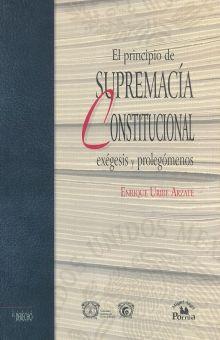 PRINCIPIO DE SUPREMACIA CONSTITUCIONAL, EL. EXEGESIS Y PROLEGOMENOS