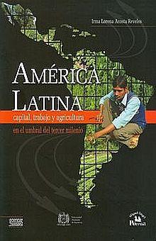 AMERICA LATINA. CAPITAL TRABAJO Y AGRICULTURA EN EL UMBRAL DEL TERCER MILENIIO