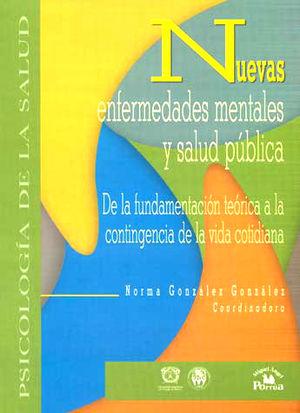 NUEVAS ENFERMEDADES MENTALES Y SALUD PUBLICA. DE LA FUNDAMENTACION TEORICA A LA CONTINGENCIA DE LA VIDA COTIDIANA