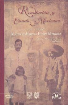 REVOLUCION Y ESTADO MEXICANO. LAS PROMESAS DEL PASADO LOS RESTOS DEL PRESENTE