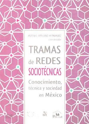 TRAMAS DE REDES SOCIOTECNICAS. CONOCIMIENTO TECNICA Y SOCIEDAD EN MEXICO