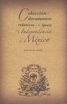 COLECCION DE DOCUMENTOS RELATIVOS A LA EPOCA DE LA INDEPENDENCIA DE MEXICO / PD.