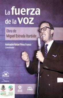 FUERZA DE LA VOZ, LA. OBRA DE MIGUEL ESTRADA ITURBIDE