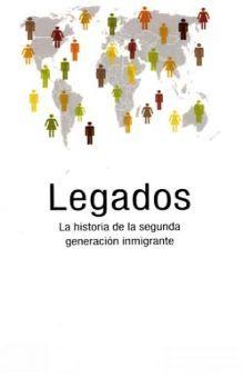 LEGADOS. LA HISTORIA DE LA SEGUNDA GENERACION INMIGRANTE