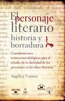PERSONAJE LITERARIO HISTORIA Y BORRADURA, EL. CONSIDERACIONES TEORICO METODOLOGICAS PARA EL ESTUDIO DE LA IDENTIDAD DE LOS PERSONAJES EN LAS OBRAS LITERARIAS