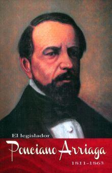 LEGISLADOR PONCIANO ARRIAGA 1811 - 1863, EL