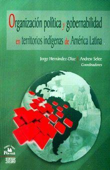 ORGANIZACION POLITICA Y GOBERNABILIDAD EN TERRITORIOS INDIGENAS DE AMERICA LATINA