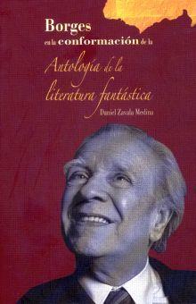 BORGES EN LA CONFORMACION DE LA ANTOLOGIA DE LA LITERATURA FANTASTICA