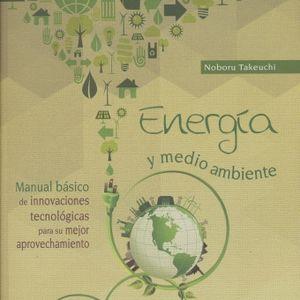 ENERGIA Y MEDIO AMBIENTE. MANUAL BASICO DE INNOVACIONES TECNOLOGICAS PARA SU MEJOR APROVECHAMIENTO