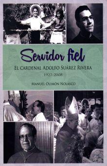 SERVIDOR FIEL. EL CARDENAL ADOLFO SUAREZ RIVERA 1927 - 2008