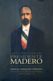 ULTIMOS DIAS DEL PRESIDENTE MADERO, LOS / PD.