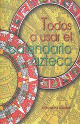 TODOS A USAR EL CALENDARIO AZTECA / 7 ED.