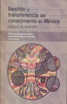 GESTION Y TRANSFERENCIA DEL CONOCIMIENTO EN MEXICO. CASOS DE ESTUDIO