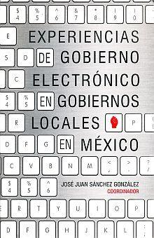 EXPERIENCIAS DE GOBIERNO ELECTRONICO EN GOBIERNOS LOCALES EN MEXICO